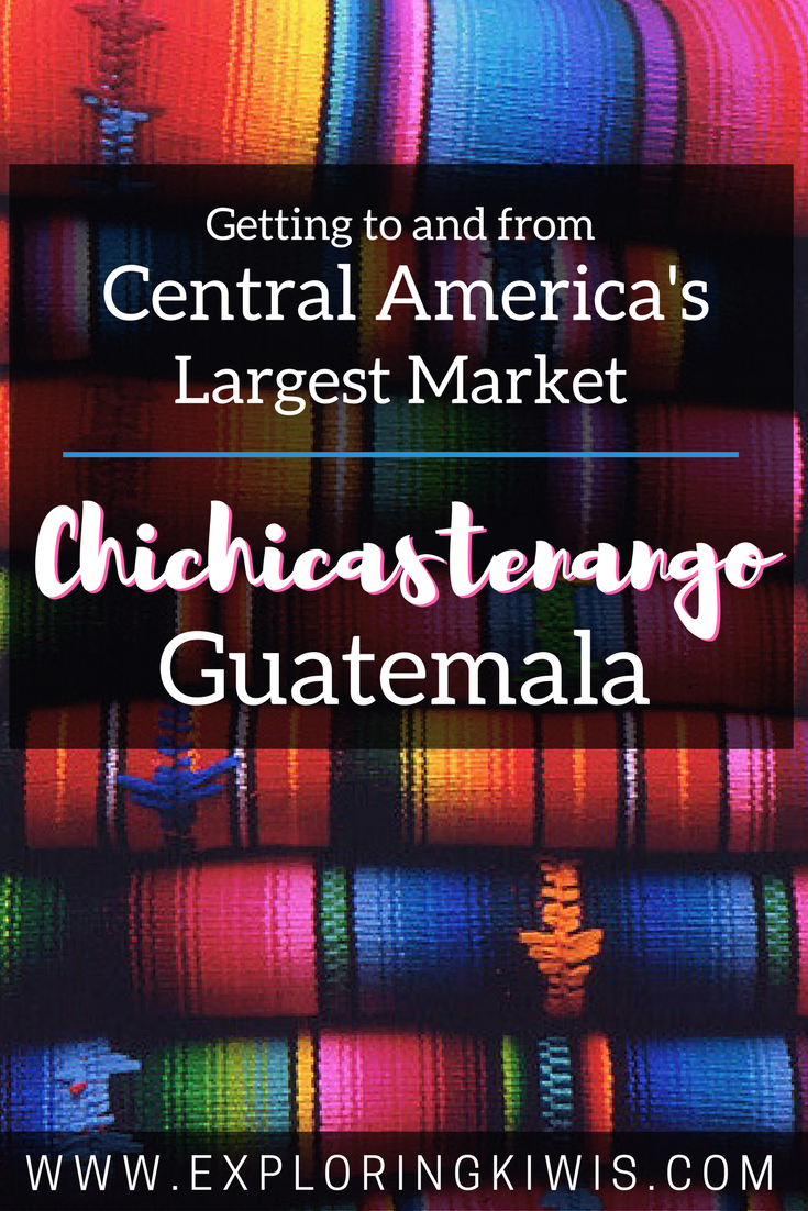 How to get to and from the Chichicastenango (ChiChi) Markets, Guatemala - itinerary guide